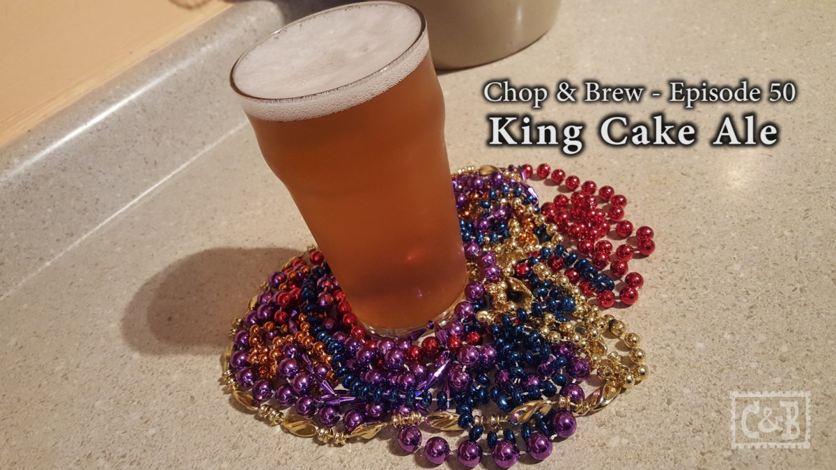 Chop & Brew - Episode 50: King Cake Ale