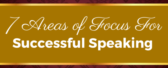 7 Areas of Focus for Successful Speaking