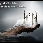 A god Who Admits All People to Heaven is…(God Cannot Save All People)