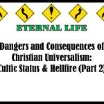 Dangers and Consequences of Christian Universalism: Cultic Status & Hellfire (Part 2)