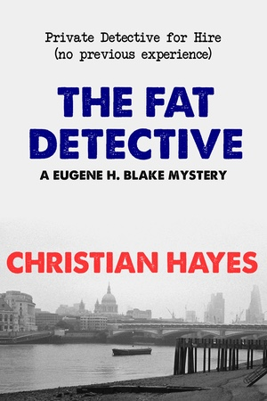 The Fat Detective: A Mystery Novel by Christian Hayes