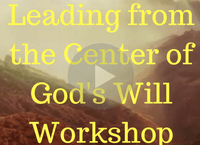leading-from-the-center-of-gods-will-workshop