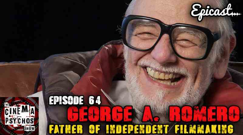 George A. Romero: Father of Independent Filmmaking – Episode 64