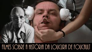 12 Filmes sobre A História da Loucura de Foucault