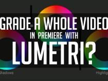 Can You Grade A Whole Video in Lumetri? Asks Casey Faris: Adobe Premiere CC 2015