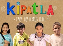 """07. México: """"Kipatla: para tratarnos igual"""" serie para combatir el estigma y la discriminación desde los salones de clase"""