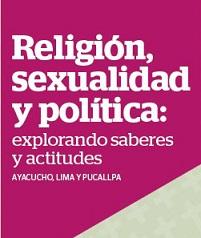 """20. Perú: Católicas por el Derecho a Decidir presentó publicación """"Religión, sexualidad y política: explorando saberes y actitudes, Ayacucho, Lima y Pucallpa"""""""