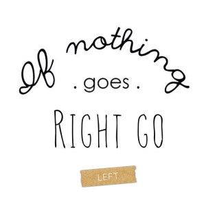 If nothing goes right go left ! quote citation clairesbloghellip