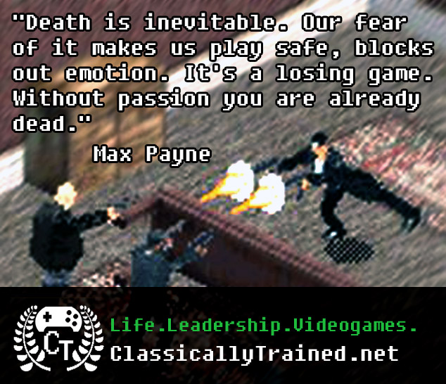 max payne quote passion classically trained