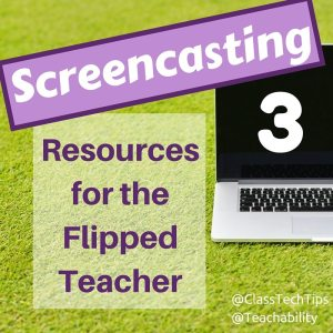3 Screencasting Resources for the Flipped Teacher