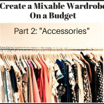 "Create a Mixable Wardrobe on a Budget Series: Part 2 ""Accessories"""