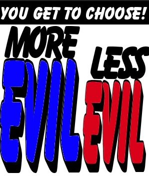 The Lesser of Two Evils is Still Evil