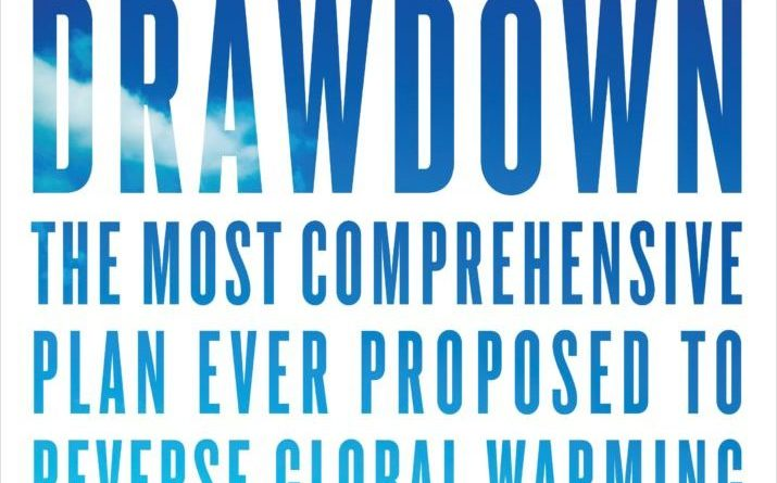 Drawdown- The Most Comprehensive Plan Ever Proposed to Reverse Global Warming Edited by Paul Hawken