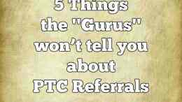 5 things the gurus wont tell you about ptc referrals