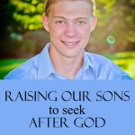 Raising Our Sons to Seek After God