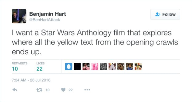 @BenHartAttack: I want a Star Wars Anthology film that explores where all the yellow text from the opening crawls ends up.