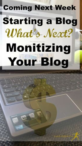 Coming next week. Part 4 of the series. Starting a Blog: What's Next? Monitizing your blog.