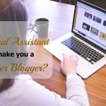 Can a Virtual Assistant Make You a Better Blogger?