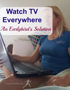 An Early Bird's Solution: Watch TV Everywhere