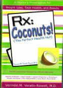 Rx: Coconuts! (The Perfect Health Nut) How the Coconut Can Enhance Your Life and Well-being