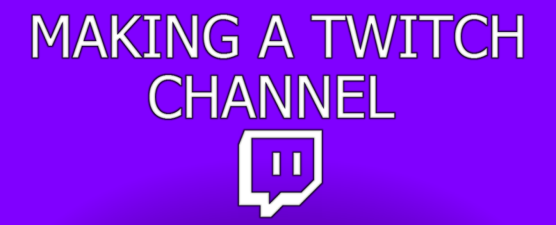 Making a Twitch Channel in 6 Minutes!