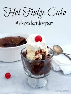 Hot Fudge Cake – Chocolate for Joan