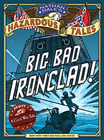 Nathan Hale's Hazardous Tales: Big Bad Ironclad! cover