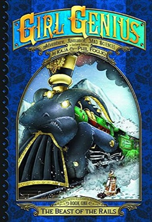 Girl Genius: The Beast of the Rails: The Second Journey of Agatha Heterodyne Volume 1