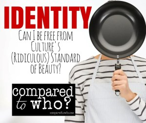 IDENTITY- Be free from culture's standard of beauty