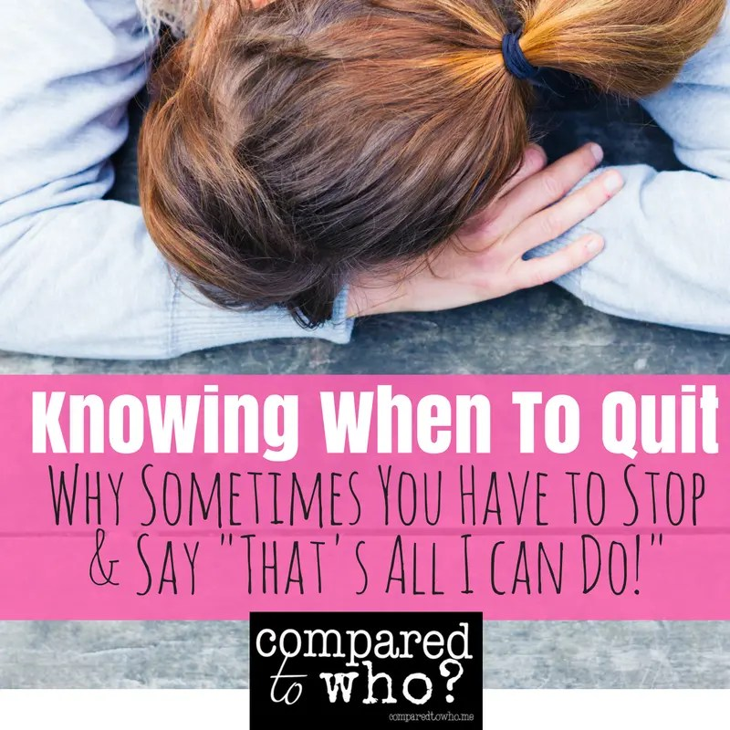 """Knowing When To Quit & Say """"That's All I Can Do"""""""