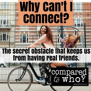 Struggling to connect? Is this secret obstacle to connection standing in your way?