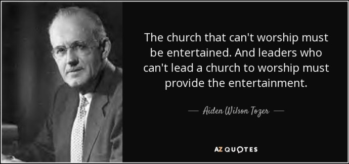 quote-the-church-that-can-t-worship-must-be-entertained-and-leaders-who-can-t-lead-a-church-aiden-wilson-tozer-53-28-79