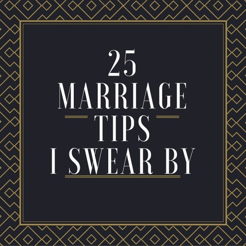25 marriage tipsI swear by