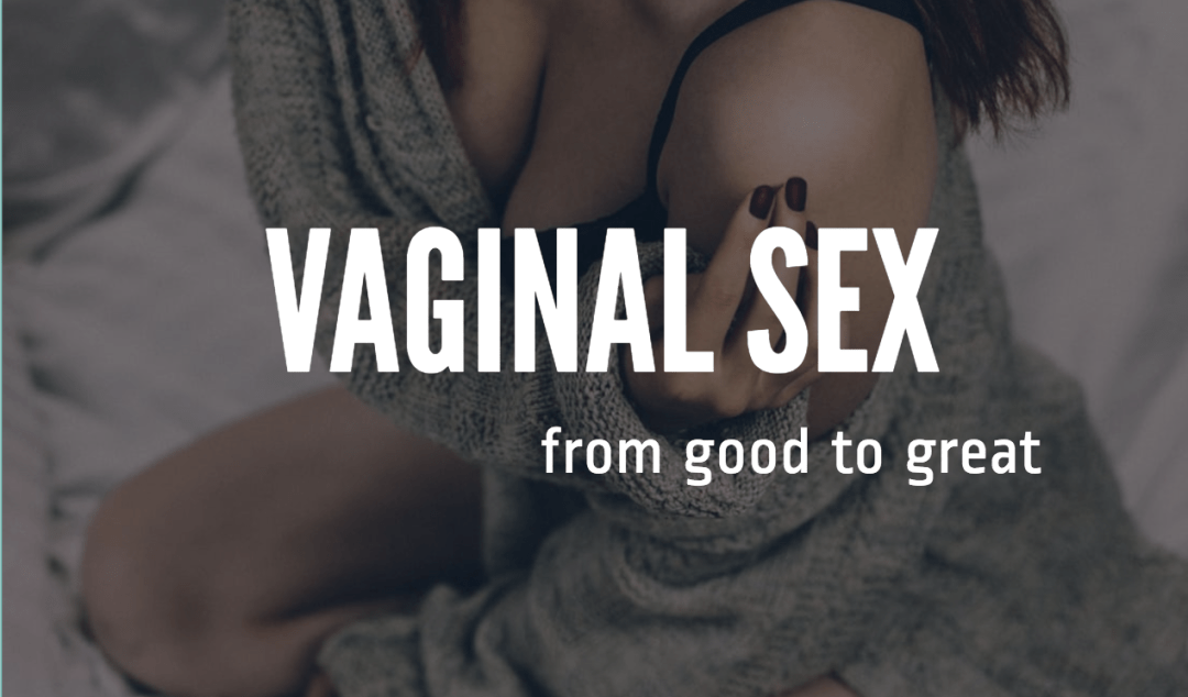 Woman on Bed text: Vaginal Sex from Good to Great