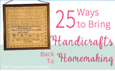 25 Ways to Bring Handicrafts Back to Homemaking