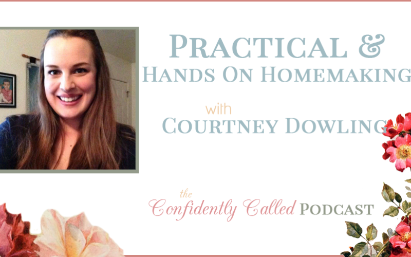 Practical & Hands-On Homemaking with Courtney Dowling Podcast-006