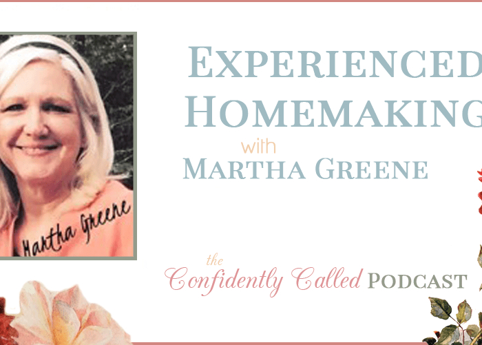 Experienced Homemaking with Martha Greene Podcast-007