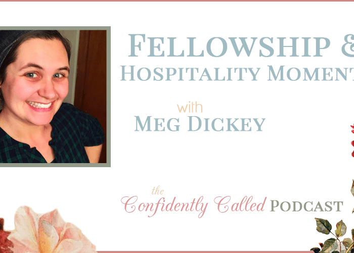 Fellowship and Hospitality Moments with Meg Dickey-Part 2 Podcast-004