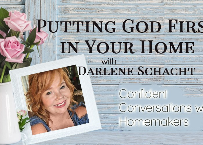 Putting God First in Your Home with Darlene Schacht Podcast-009
