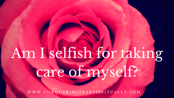 Am I selfish for taking care of myself-