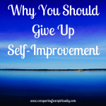 Why You Should Give Up Self-Improvement