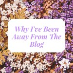 Why I've Been Away From The Blog