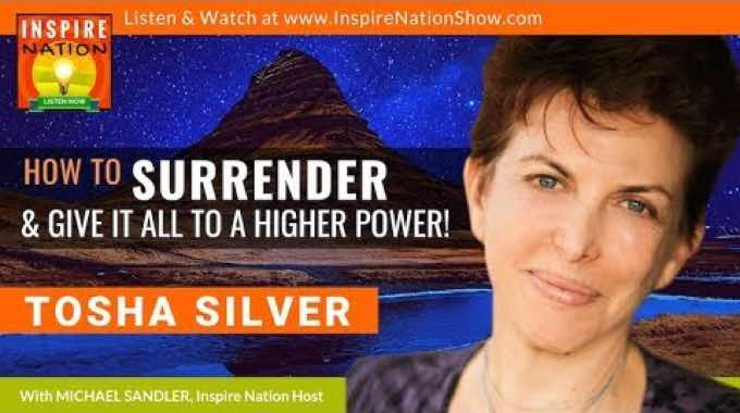 Tosha Silver: How to Surrender & Give It All to a Higher Power