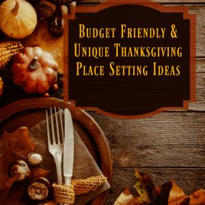 Budget Friendly & Unique Thanksgiving Place Setting Ideas