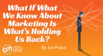 what-we-know-marketing-holding-us-back