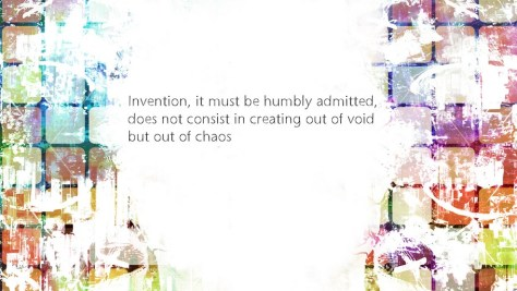 Invention, it must be humbly admitted, does not