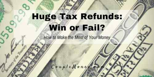 Huge Tax Refunds-Win or Fail-