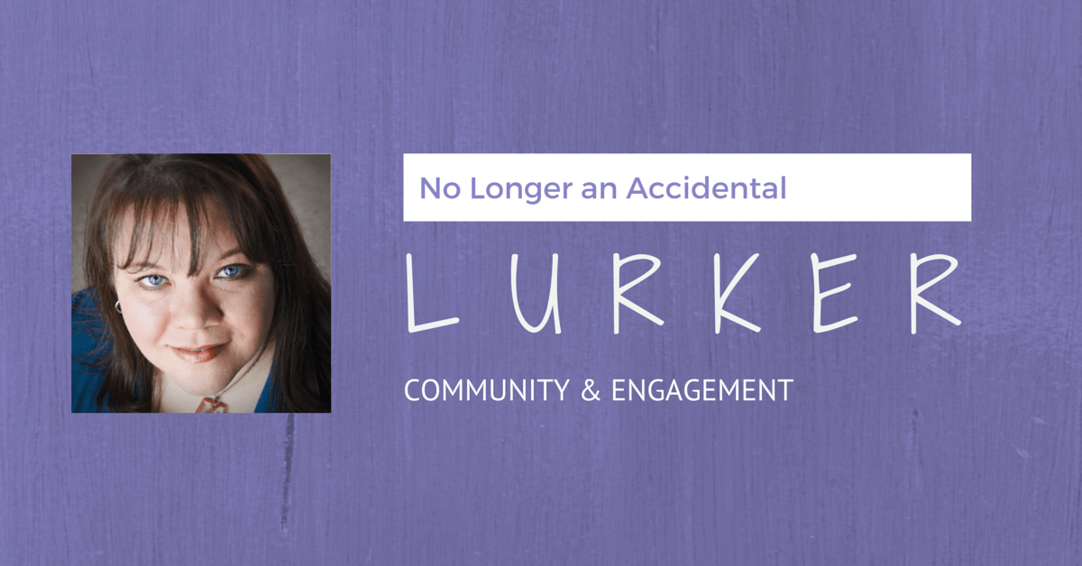 No Longer an Accidental Lurker