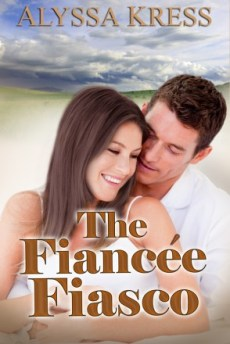 The Fiancee Fiasco by Alyssa Kress