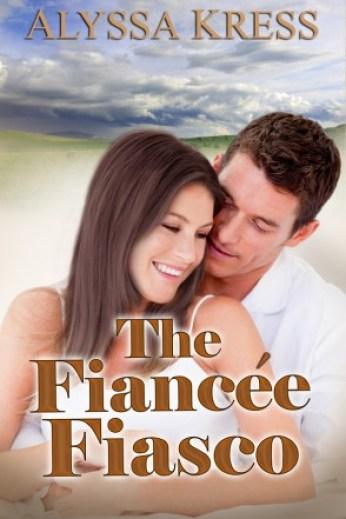The Fiancee Fiasco by Alyssa Kress